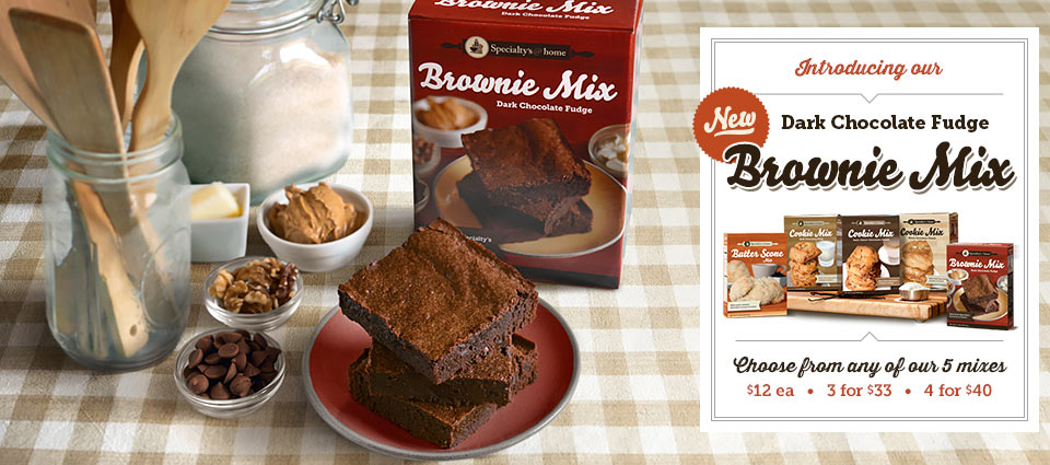Specialty's welcomes the newest addition to our baking mix family. New Dark Chocolate Fudge Brownie Mix. Choose from any of our 5 mixes: $12ea, 3 for $33, or 4 for $40.