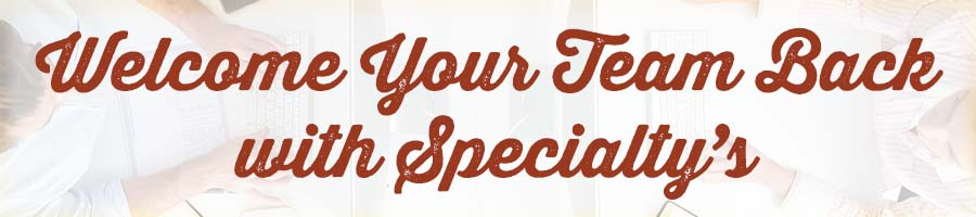 Welcome your team back with Specialty's click for catering menu
